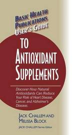 User's Guide to Antioxidant Supplements by Jack Challem