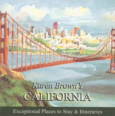 Karen Brown's California: Exceptional Places to Stay and Itineraries: 2010 by June Eveleigh Brown