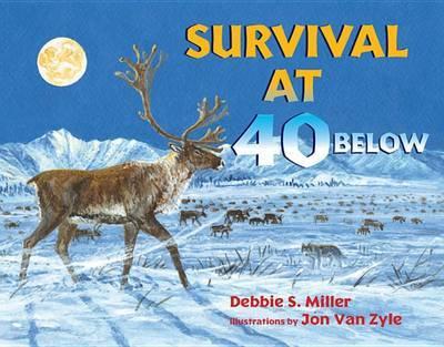 Survival at 40 Below by Debbie S Miller