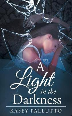 A Light in the Darkness by Kasey Pallutto
