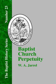 Baptist Church Perpetuity by W. A. Jarrel