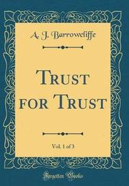 Trust for Trust, Vol. 1 of 3 (Classic Reprint) by A J Barrowcliffe image