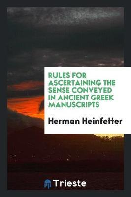 Rules for Ascertaining the Sense Conveyed in Ancient Greek Manuscripts by Herman Heinfetter image