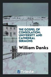 The Gospel of Consolation; University and Cathedral Sermons by William Danks image