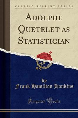 Adolphe Quetelet as Statistician (Classic Reprint) by Frank Hamilton Hankins