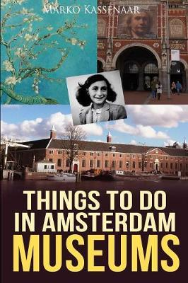 Things to Do in Amsterdam by Marko Kassenaar