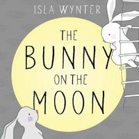 The Bunny on the Moon by Isla Wynter