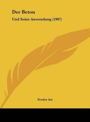Der Beton: Und Seine Anwendung (1907) by Feodor Ast image