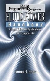 Plant Engineering's Fluid Power Handbook, Volume 2 by Anton H. Hehn