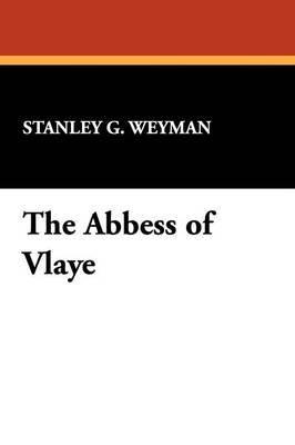 The Abbess of Vlaye by Stanley G. Weyman image