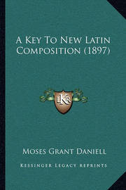 A Key to New Latin Composition (1897) by Moses Grant Daniell