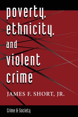 Poverty, Ethnicity, And Violent Crime by James F. Short