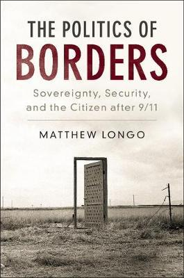 The Politics of Borders by Matthew Longo