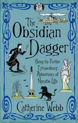 The Obsidian Dagger: Being the Further Extraordinary Adventures of Horatio Lyle by Catherine Webb image