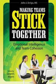 Making Teams Stick Together by John J Errigo III