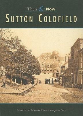 Sutton Coldfield Then & Now by Marian Baxter