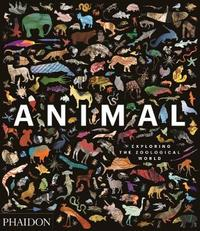Animal: Exploring the Zoological World by James Hanken