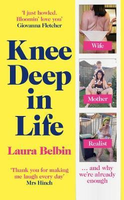 Knee Deep in Life by Laura Belbin
