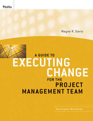 A Guide to Executing Change for the Project Management Team by Wayne R. Davis image