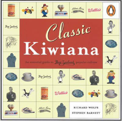 Classic Kiwiana: An Essential Guide to New Zealand Popular Culture by Richard Wolfe image