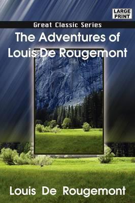 The Adventures of Louis de Rougemont by Louis De Rougemont