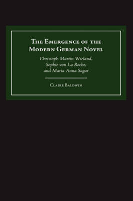 The Emergence of the Modern German Novel by Claire Baldwin