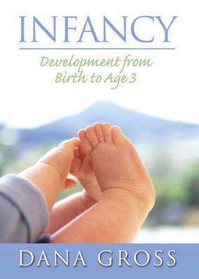 Infancy: Development from Birth to Age 3 by Dana Gross