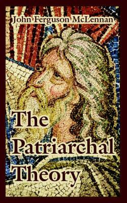 The Patriarchal Theory by John Ferguson McLennan