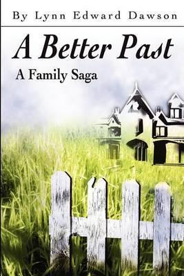 A Better Past: A Family Saga by Lynn Edward Dawson