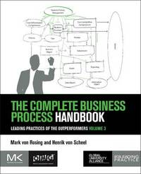 The Complete Business Process Handbook by Mark von Rosing