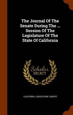 The Journal of the Senate During the ... Session of the Legislature of the State of California by California Legislature Senate image