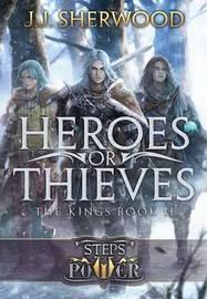 Heroes or Thieves (Steps of Power by J J Sherwood