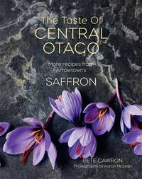 The Taste of Central Otago: More Recipes from Arrowtown's Saffron by Peter Gawron