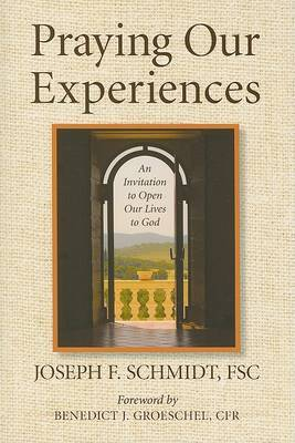 Praying Our Experiences by Joseph F Schmidt