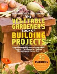 The Vegetable Gardeners Book of Building Projects image