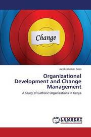 Organizational Development and Change Management by Soko Jacob Jeketule