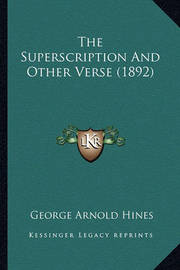 The Superscription and Other Verse (1892) the Superscription and Other Verse (1892) by George Arnold Hines