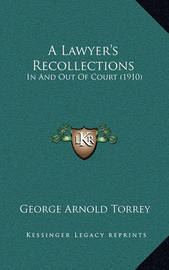 A Lawyer's Recollections: In and Out of Court (1910) by George Arnold Torrey