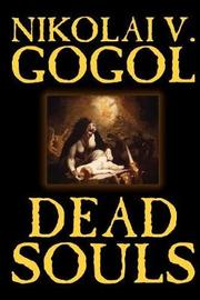 Dead Souls by Nikolai Gogol, Fiction, Classics by Nikolai Vasilevich Gogol
