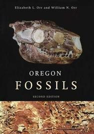 Oregon Fossils by Elizabeth L Orr