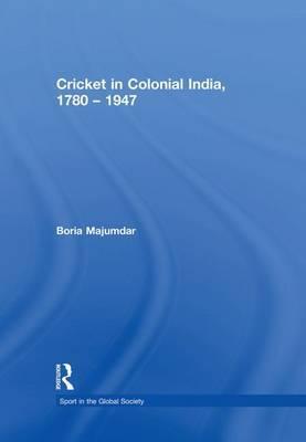 Cricket in Colonial India 1780 - 1947 by Boria Majumdar image