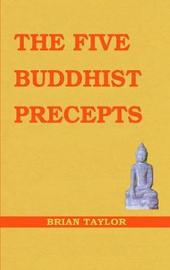 The Five Buddhist Precepts by Brian F. Taylor