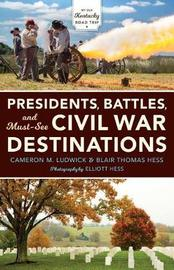 Presidents, Battles, and Must-See Civil War Destinations by Cameron Ludwick