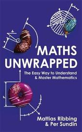 Maths Unwrapped by Mattias Ribbing