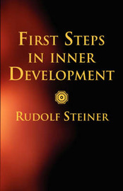 First Steps in Inner Development by Rudolf Steiner