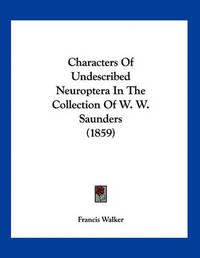 Characters of Undescribed Neuroptera in the Collection of W. W. Saunders (1859) by Francis Walker