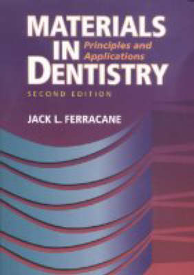 Materials in Dentistry: Principles and Applications by Jack L. Ferracane