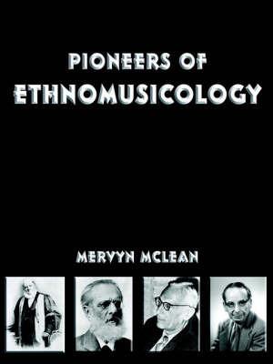 Pioneers of Ethnomusicology by Associate Professor Mervyn McLean (University of Auckland)