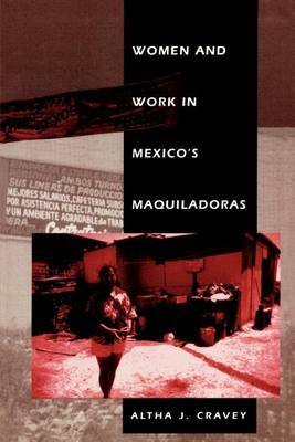 Women and Work in Mexico's Maquiladoras by Altha J. Cravey