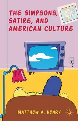 The Simpsons, Satire, and American Culture by M HENRY